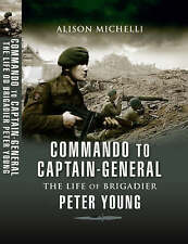 Commando to Captain-Generall, The Life of Brigadier Peter Young by Alison...