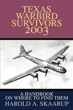 Texas Warbird Survivors 2003 : A Handbook on Where to Find Them by Harold A....