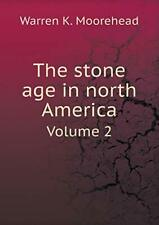 The stone age in north America Volume 2. Moorehead, K. 9785518875333 New.#*=