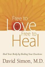 Free To Love, Free To Heal: Heal Your Body By Healing Your Emotions: By David...