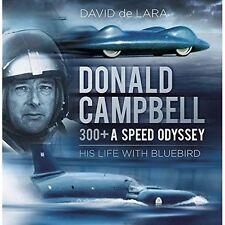 Donald Campbell - 300+ A Speed Odyssey: His Life with Bluebird, De Lara, David,