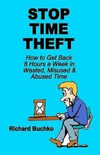 Stop Time Theft : How to Get Back 8 Hours a Week in Wasted, Misused, and...