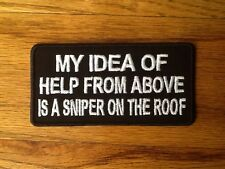 Motorcycle Patch 'MY IDEA OF HELP FROM ABOVE IS A SNIPER ON THE ROOF' NEW!!