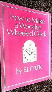HOW TO MAKE A WOODEN WHEELED CLOCK / E J Tyler (1982)