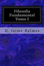 Filosofia Fundamental Tomo I by D. Jaime Balmes (2016, Paperback)