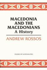 Macedonia and the Macedonians : A History by Andrew Rossos, HC