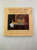 Miniature Painting: A Complete Guide to Techniques.. Joan Cornish Willies, PB