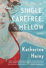 Single, Carefree, Mellow: Stories - Good - Heiny, Katherine - Hardcover