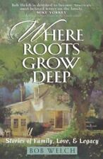 Where Roots Grow Deep: Stories of Family, Love, and Legacy, Welch, Bob, 07369002