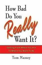 How Bad Do You REALLY Want It?: Getting from Where You Are to Where-ExLibrary
