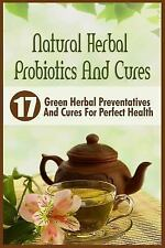 Natural Herbal Probiotics and Cures : 17 Green Herbal Preventatives and Cures...