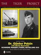 The Tiger Project: A Series Devoted to Germany's World War II Tiger Tank Crews: