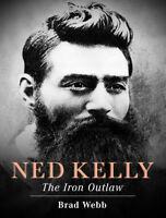 Ned Kelly The Iron Outlaw By: Brad Webb