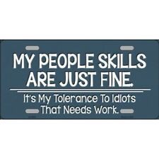 my people skills are fine its my tolerance to idiots license plate made in usa