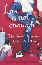 Love Is Not Enough: A Smart Woman's Guide to Money by Merryn Somerset Webb | Pap