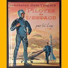 Aventures dans l'espace PILOTES DE L'ESPACE W. Ley J. Polgreen 1958