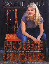 House Proud: Hip Craft for the Modern Homemaker, Danielle Proud