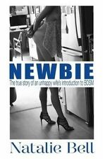 Newbie: The true story of an unhappy wife's introduction to the world of BDSM.