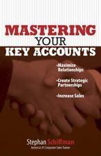 Mastering Your Key Accounts: Maximize Relationships; Create Strategic