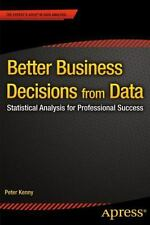 Better Business Decisions from Data : Statistical Analysis for Professional...