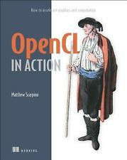 OpenCL in Action : How to Accelerate Graphics and Computation by Matthew...