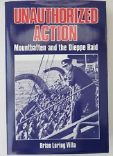 Unauthorized Action : Mountbatten & The Dieppe Raid by Brian Villa. 1st Ed, WWII
