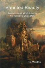 Haunted Beauty : Aesthetics and Mindfulness in the Traditional Ghost Story by...