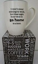 "NOVELTY MUG ""I DON'T MIND COMING TO WORK BUT THAT 8 HOUR WAIT TO GO HOME IS...."""