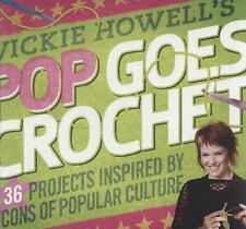 Vickie Howell's Pop Goes Crochet!: 36 Projects Inspired by Icons of-ExLibrary