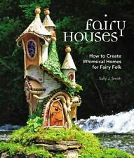 Fairy Houses: How to Create Whimsical Homes for Fairy Folk, Smith, Sally J.