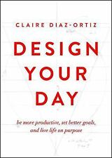 Design Your Day: Be More Productive, Set Better Goals, and Live Life On Purpose,