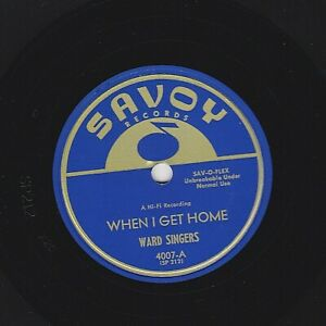 WARD SINGERS GOSPEL 78 WHEN I GET HOME/ JESUS IS ALL THE WORLD.. US SAVOY 4007 E