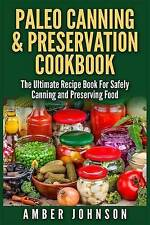 Paleo Canning & Preservation Cookbook Ultimate Recipe Book f by Johnson Amber