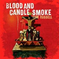 Tom Russell - Blood and & Candle Smoke (NEW CD)