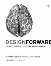 Design Forward: Creative Strategies for Sustainable Change, , , Excellent, 2013-
