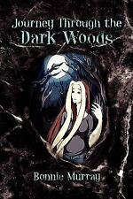 Journey Through the Dark Woods by Bonnie Murray (2009, Paperback)