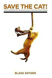 Save The Cat The Only Livre Sur Scénarisation Vous Allez Ever Besoin: The Last