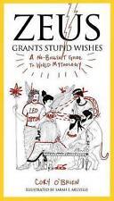 Zeus Grants Stupid Wishes: A No-Bullshit Guide to World Mythology, Very Good Con
