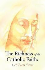 The Richness of the Catholic Faith : A Poet's View by John Patrick Gatton...