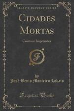Cidades Mortas : Contos e Impressoes (Classic Reprint) by José Bento Monteiro...