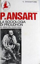 PIERRE ANSART LA SOCIOLOGIA DI PROUDHON LE ORIGINI DELL'ANARCHISMO SAGGIATORE 72