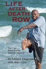 Life after Death Row : The True Story of Glen Edward Chapman by Edward...