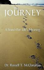 The Journey : A Search for life's Meaning by Russell T. McClanahan (2009,...