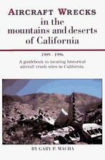 Aircraft Wrecks in the Mountains and Deserts of California 1909-1996