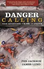 Danger Calling : True Adventures of Risk and Faith by Peb Jackson and Jim Lund