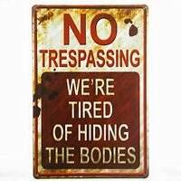 """No Trespassing We're Tired of Hiding the Bodies Metal Tin Sign 8"""" x 12"""""""