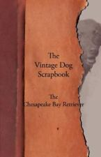 The Vintage Dog Scrapbook - The Chesapeake Bay Retriever: By Various