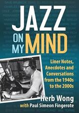 Jazz on My Mind: Liner Notes, Anecdotes and Conversations from the 1940s to the