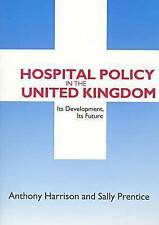 Hospital Policy in the United Kingdom: Its Development, Its Future, Anthony John
