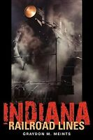 Indiana Railroad Lines, Paperback by Meints, Graydon M., Brand New, Free ship...